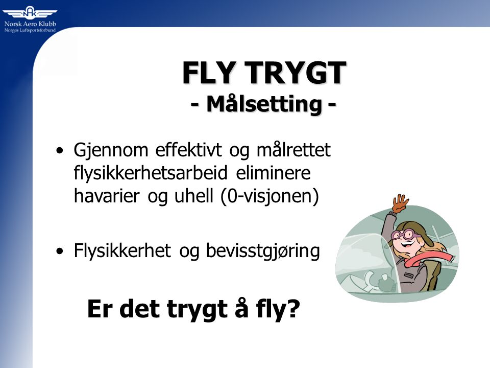 FLY TRYGT - Målsetting -