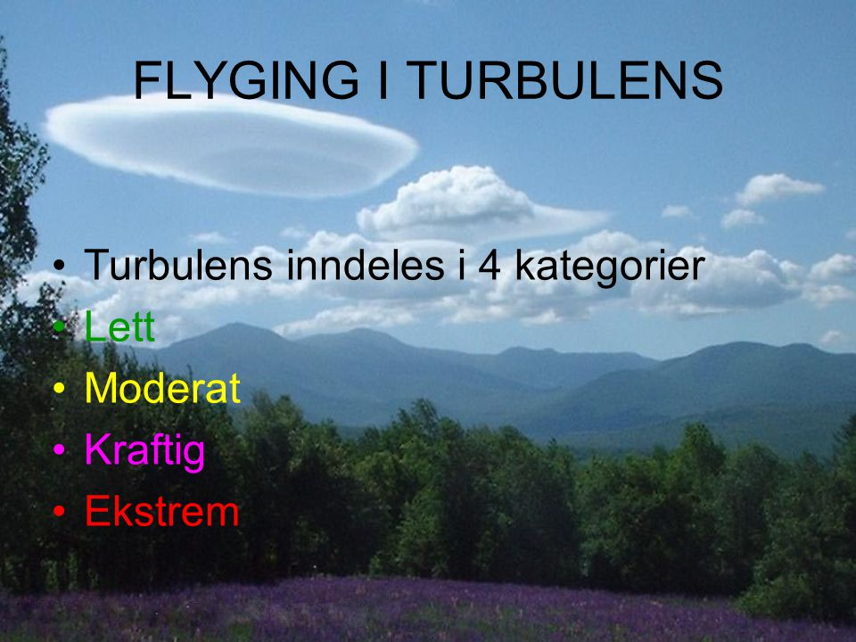 FLYGING I TURBULENS Turbulens inndeles i 4 kategorier Lett Moderat