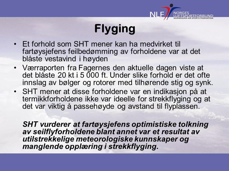 Flyging Et forhold som SHT mener kan ha medvirket til fartøysjefens feilbedømming av forholdene var at det blåste vestavind i høyden.