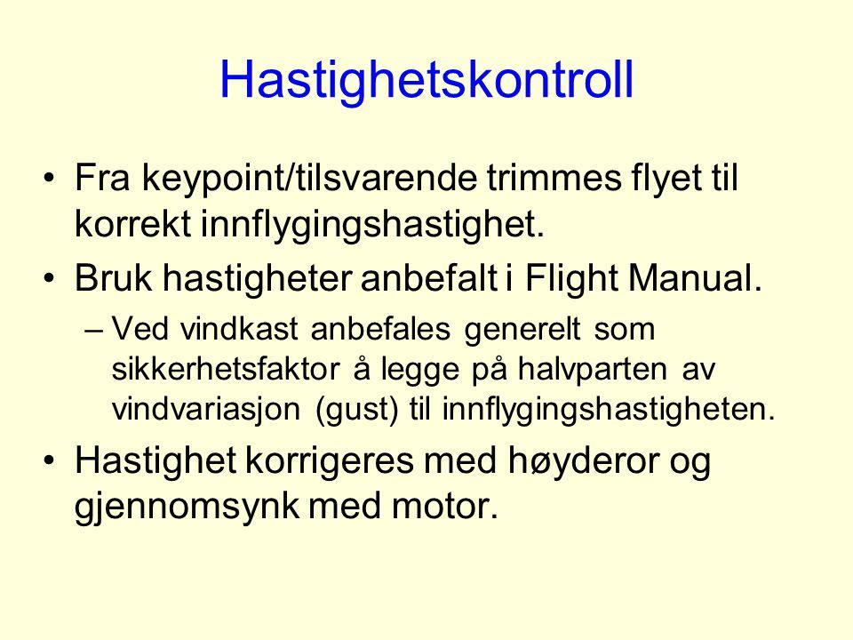 Hastighetskontroll Fra keypoint/tilsvarende trimmes flyet til korrekt innflygingshastighet. Bruk hastigheter anbefalt i Flight Manual.