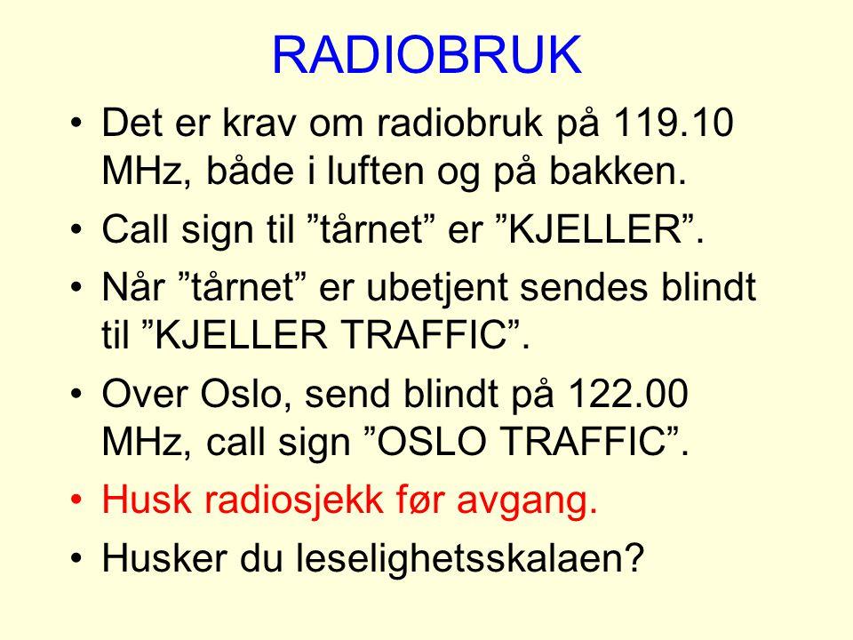 RADIOBRUK Det er krav om radiobruk på 119.10 MHz, både i luften og på bakken. Call sign til tårnet er KJELLER .