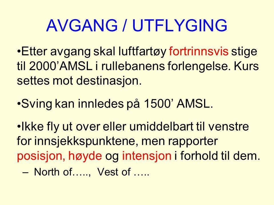 AVGANG / UTFLYGING Etter avgang skal luftfartøy fortrinnsvis stige til 2000'AMSL i rullebanens forlengelse. Kurs settes mot destinasjon.