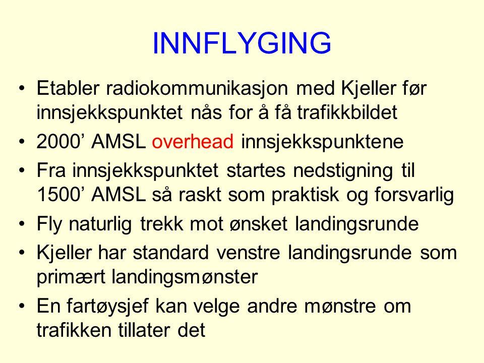 INNFLYGING Etabler radiokommunikasjon med Kjeller før innsjekkspunktet nås for å få trafikkbildet. 2000' AMSL overhead innsjekkspunktene.