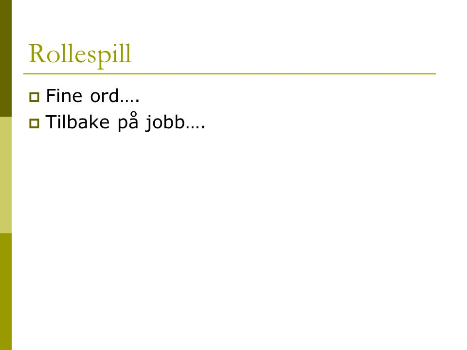 Rollespill Fine ord…. Tilbake på jobb….