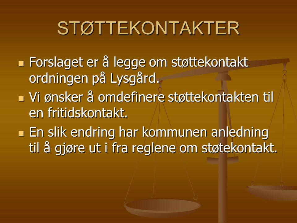 STØTTEKONTAKTER Forslaget er å legge om støttekontakt ordningen på Lysgård. Vi ønsker å omdefinere støttekontakten til en fritidskontakt.