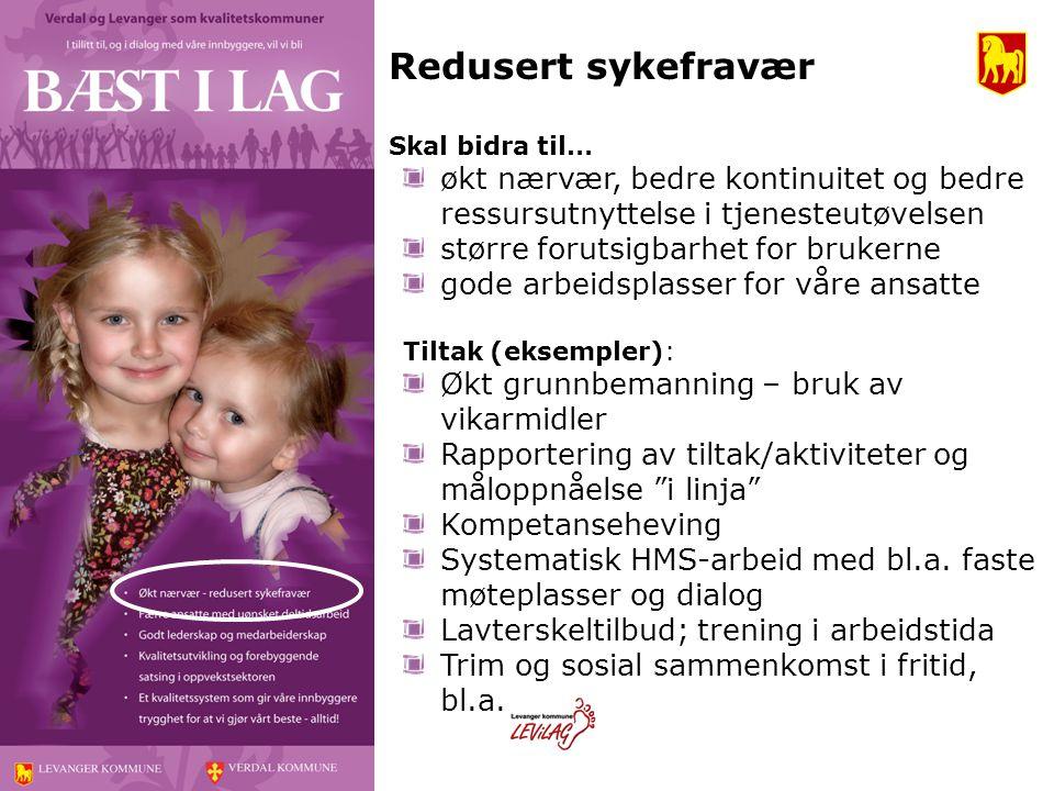Redusert sykefravær Skal bidra til… økt nærvær, bedre kontinuitet og bedre ressursutnyttelse i tjenesteutøvelsen.