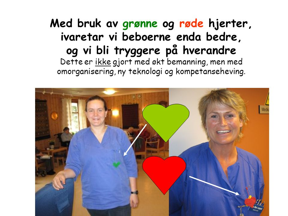 Med bruk av grønne og røde hjerter, ivaretar vi beboerne enda bedre,