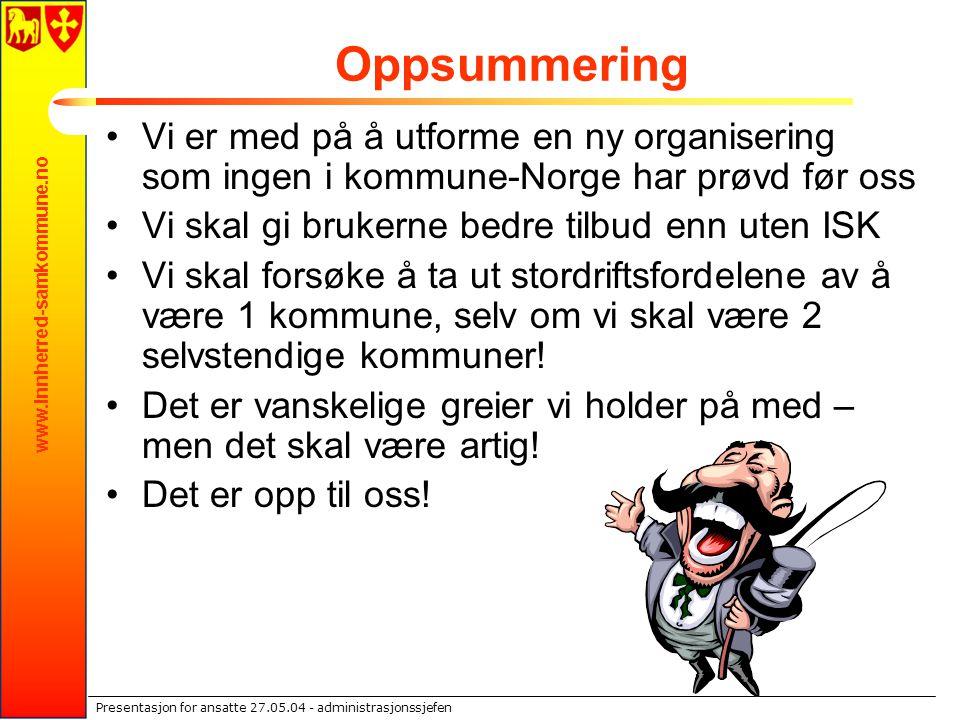 Oppsummering Vi er med på å utforme en ny organisering som ingen i kommune-Norge har prøvd før oss.