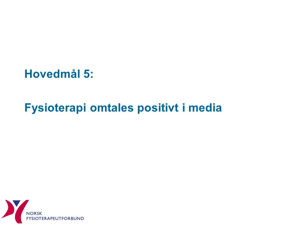 Hovedmål 5: Fysioterapi omtales positivt i media
