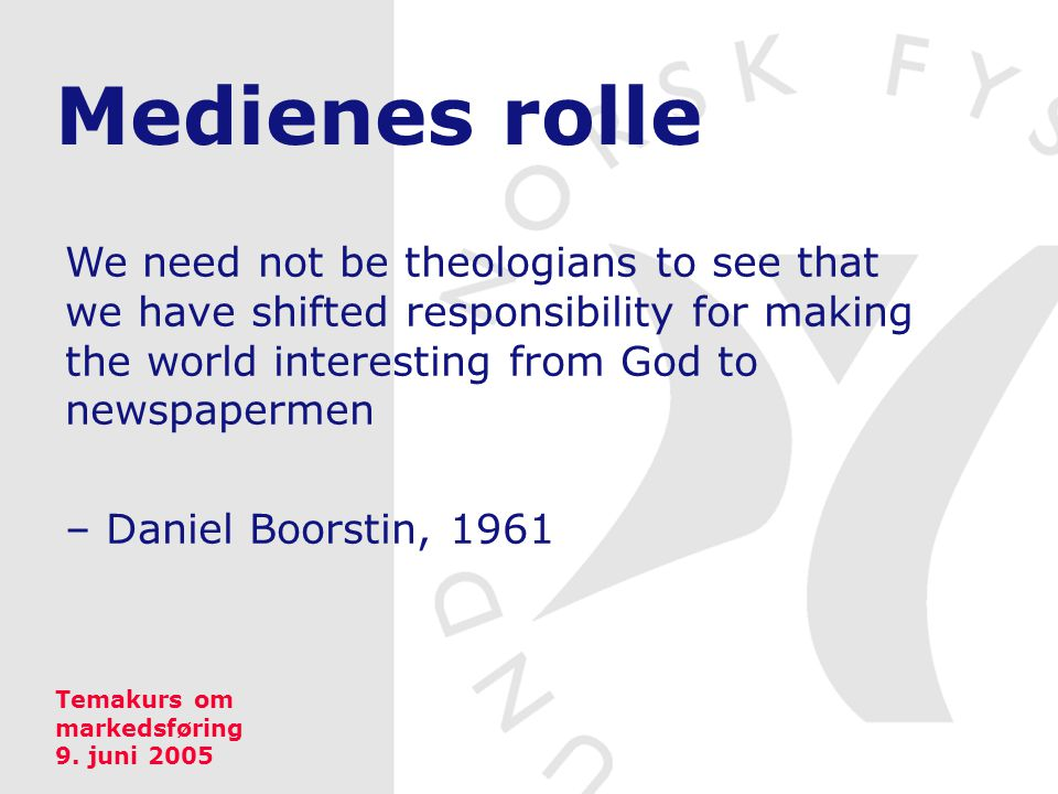 Medienes rolle We need not be theologians to see that we have shifted responsibility for making the world interesting from God to newspapermen.