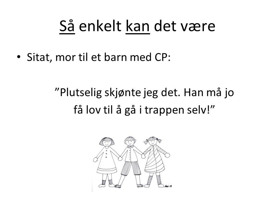 Så enkelt kan det være Sitat, mor til et barn med CP: