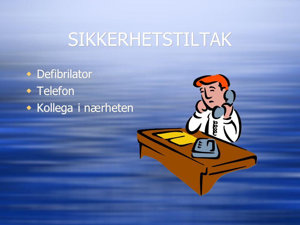 SIKKERHETSTILTAK Defibrilator Telefon Kollega i nærheten