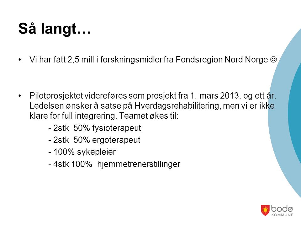Så langt… Vi har fått 2,5 mill i forskningsmidler fra Fondsregion Nord Norge 