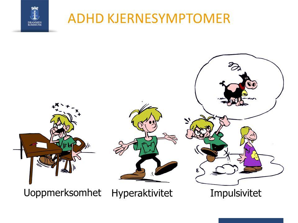 ADHD KJERNESYMPTOMER Impulsivitet Hyperaktivitet Uoppmerksomhet