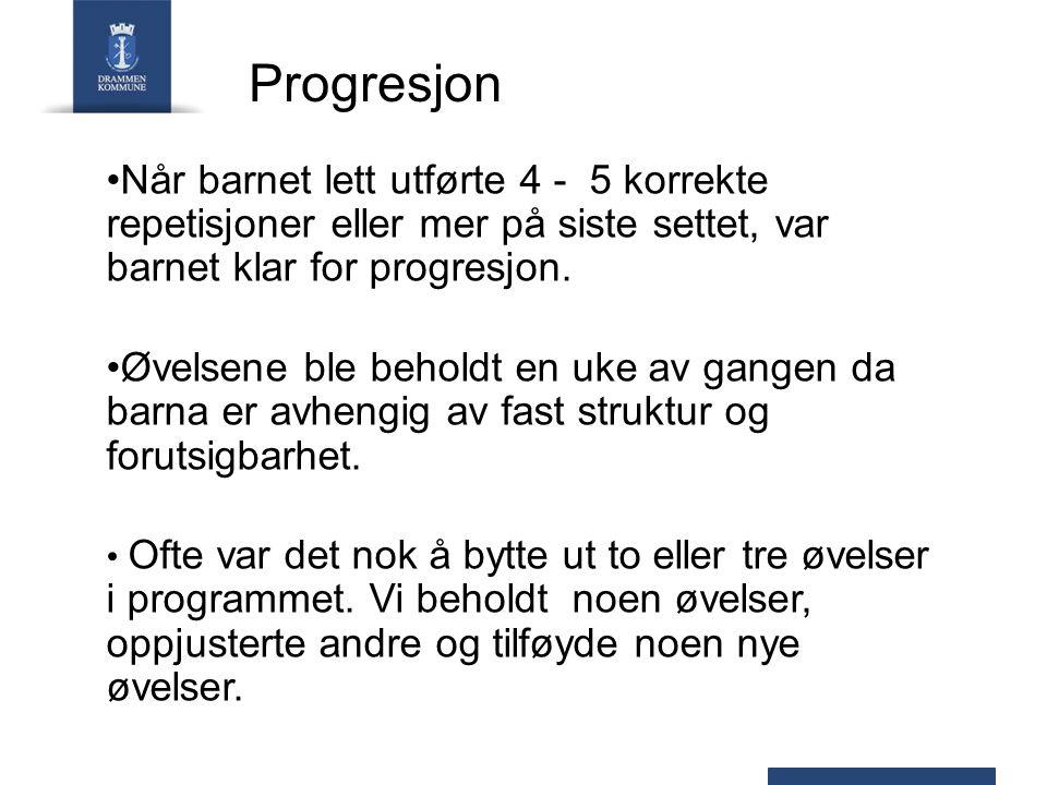 Progresjon Når barnet lett utførte 4 - 5 korrekte repetisjoner eller mer på siste settet, var barnet klar for progresjon.