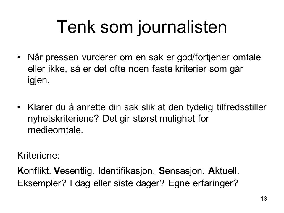 Tenk som journalisten Når pressen vurderer om en sak er god/fortjener omtale eller ikke, så er det ofte noen faste kriterier som går igjen.