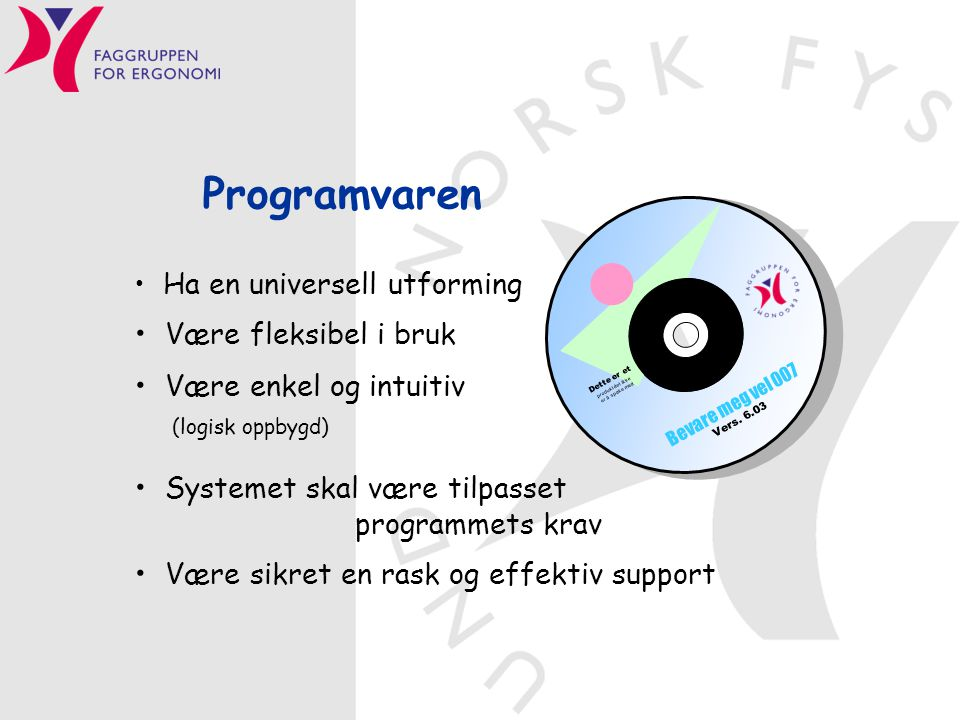 Programvaren Være fleksibel i bruk Være enkel og intuitiv