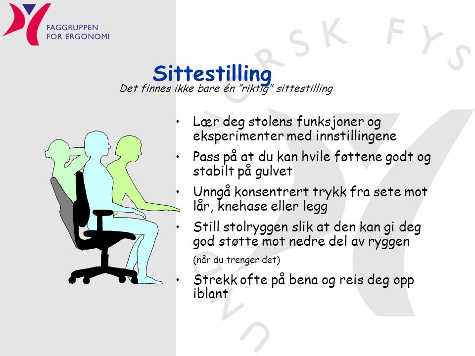 Sittestilling Det finnes ikke bare én riktig sittestilling. Lær deg stolens funksjoner og eksperimenter med innstillingene.