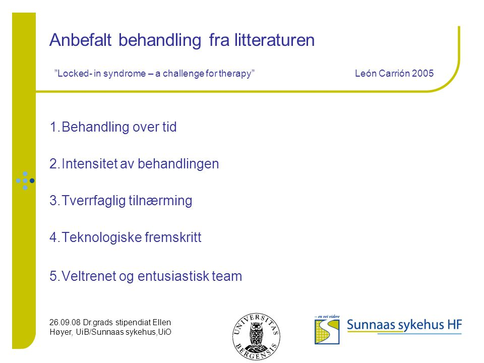 Anbefalt behandling fra litteraturen Locked- in syndrome – a challenge for therapy León Carrión 2005