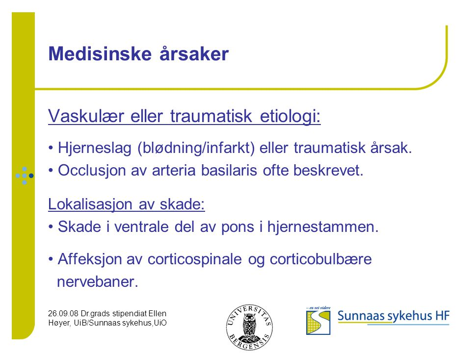 Medisinske årsaker Vaskulær eller traumatisk etiologi: