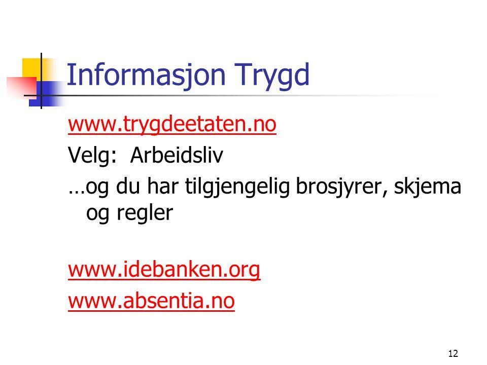 Informasjon Trygd www.trygdeetaten.no Velg: Arbeidsliv
