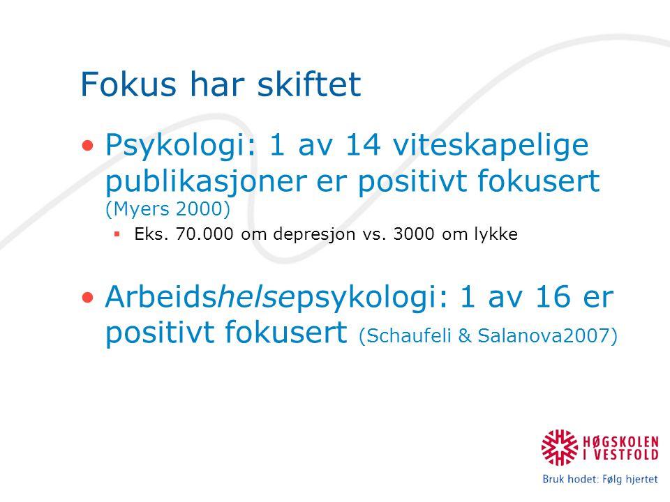 Fokus har skiftet Psykologi: 1 av 14 viteskapelige publikasjoner er positivt fokusert (Myers 2000) Eks. 70.000 om depresjon vs. 3000 om lykke.