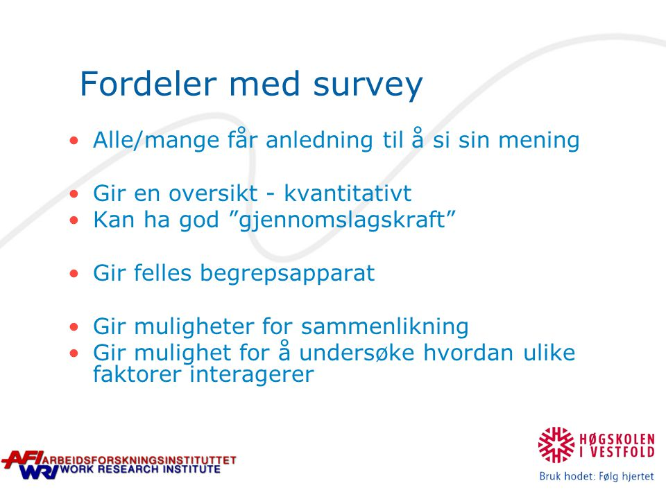 Fordeler med survey Alle/mange får anledning til å si sin mening