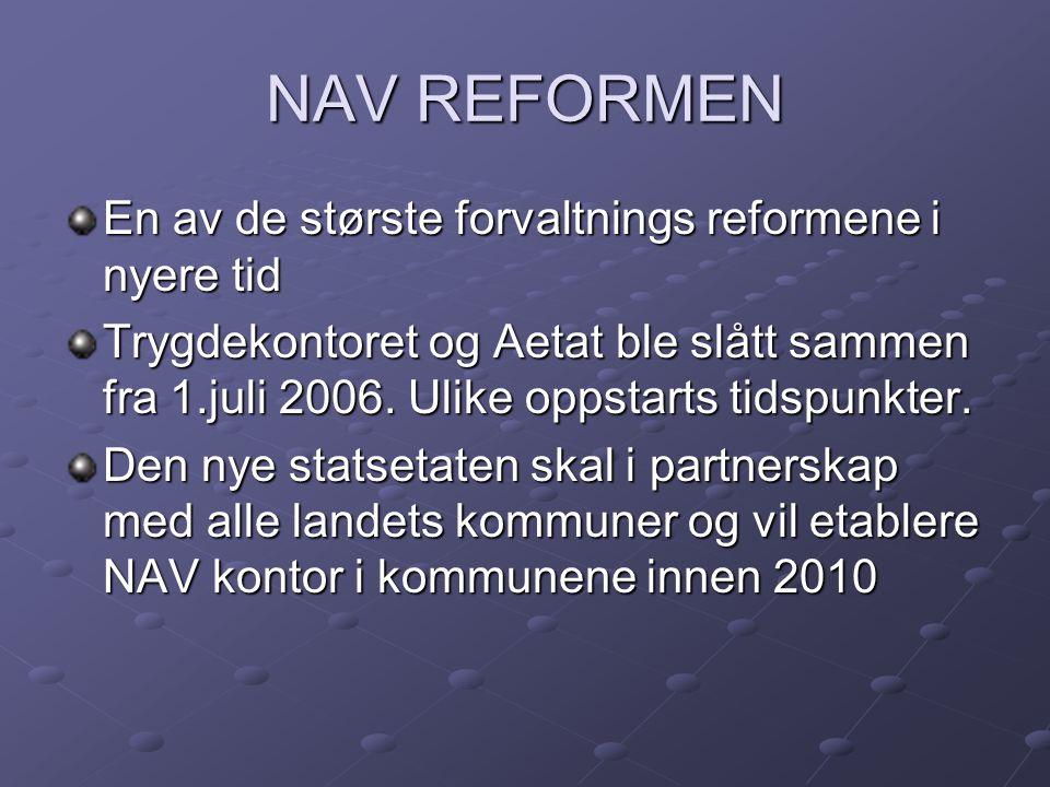 NAV REFORMEN En av de største forvaltnings reformene i nyere tid