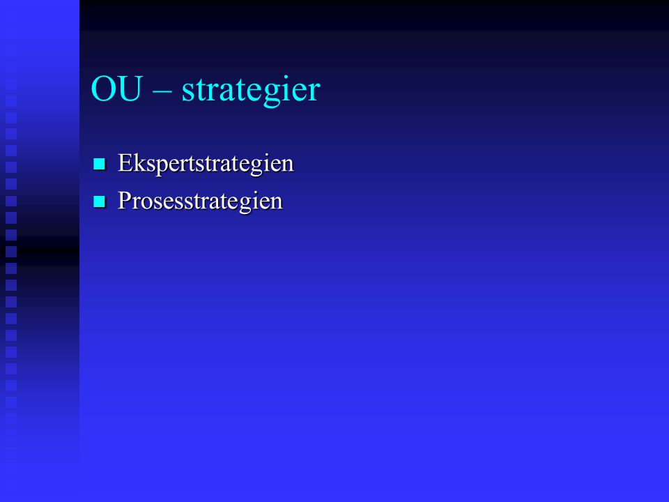 OU – strategier Ekspertstrategien Prosesstrategien
