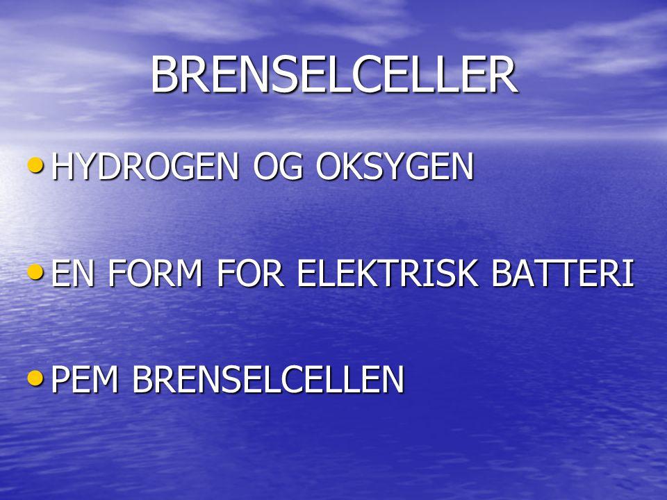 BRENSELCELLER HYDROGEN OG OKSYGEN EN FORM FOR ELEKTRISK BATTERI