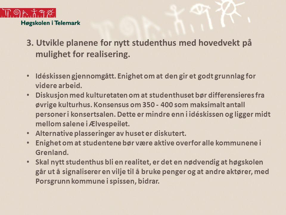 3. Utvikle planene for nytt studenthus med hovedvekt på mulighet for realisering.