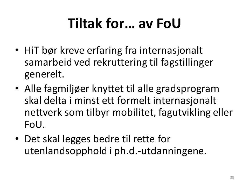 Tiltak for… av FoU HiT bør kreve erfaring fra internasjonalt samarbeid ved rekruttering til fagstillinger generelt.