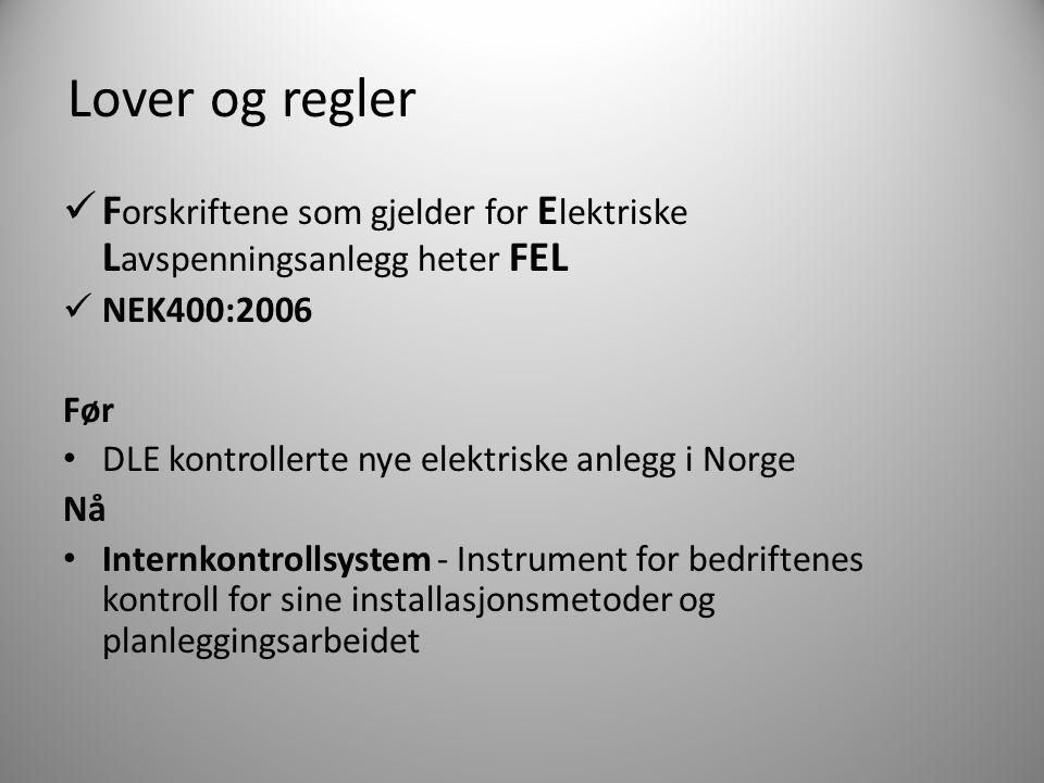 Lover og regler Forskriftene som gjelder for Elektriske Lavspenningsanlegg heter FEL. NEK400:2006.