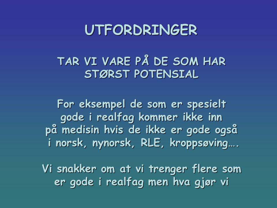 UTFORDRINGER TAR VI VARE PÅ DE SOM HAR STØRST POTENSIAL