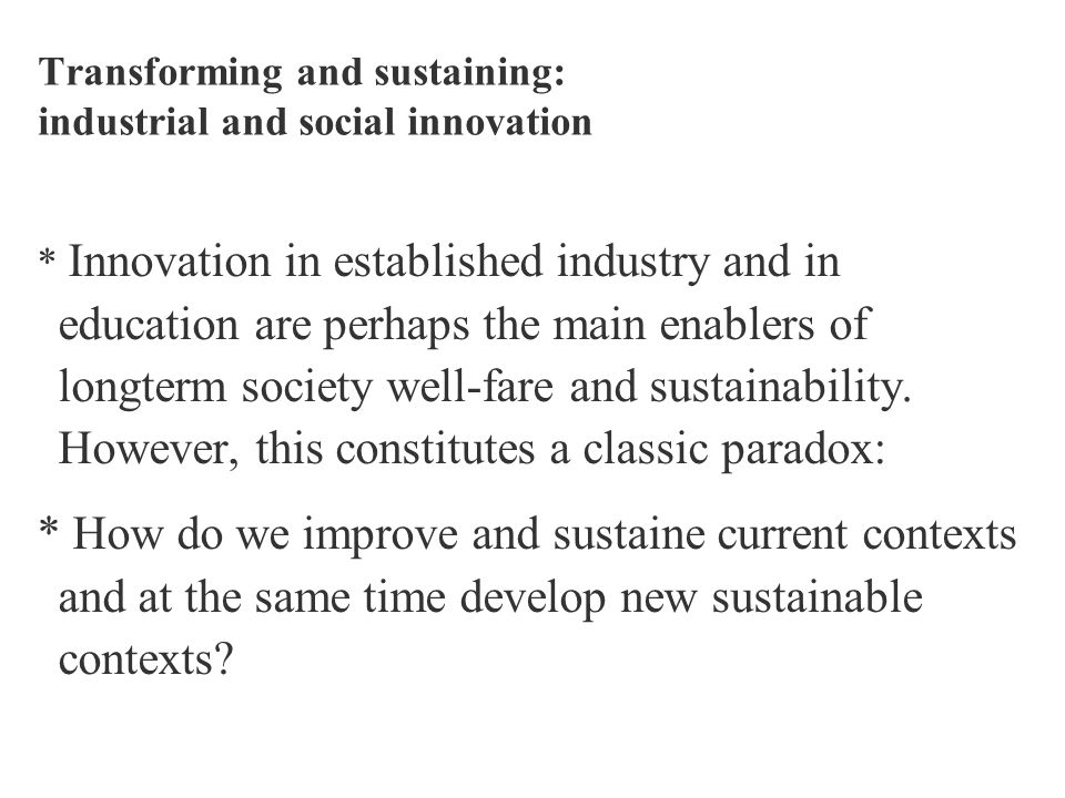 Transforming and sustaining: industrial and social innovation