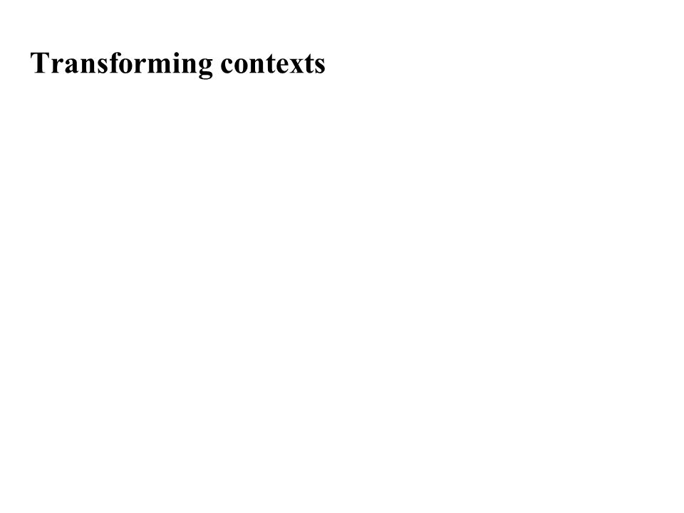 Transforming contexts