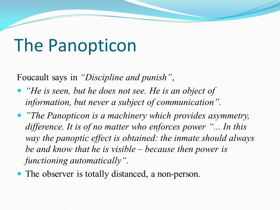 The Panopticon Foucault says in Discipline and punish ,