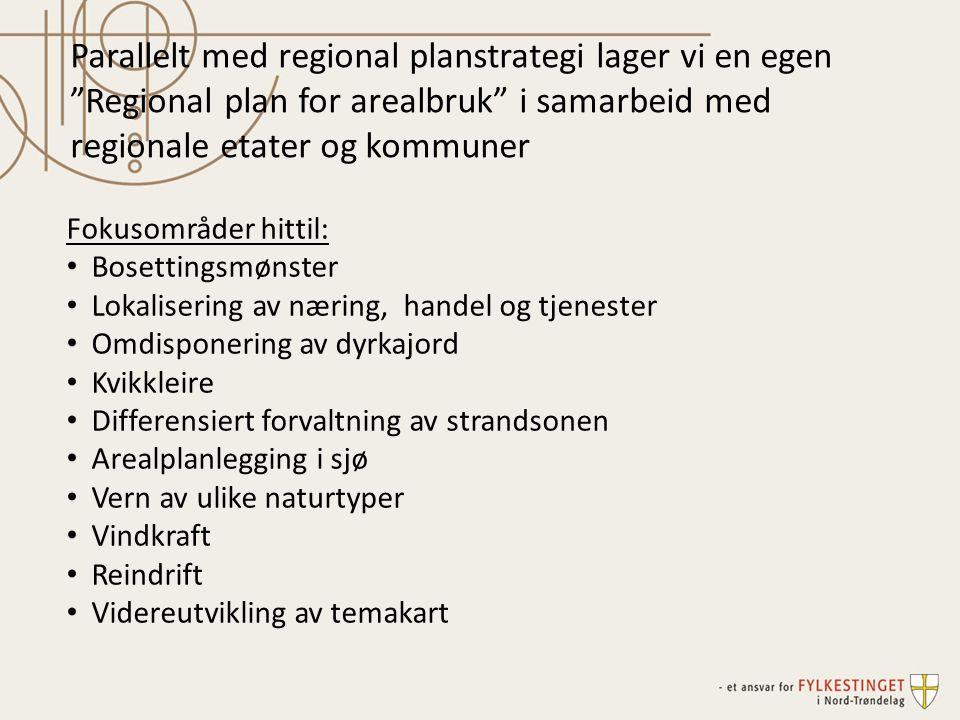 Parallelt med regional planstrategi lager vi en egen Regional plan for arealbruk i samarbeid med regionale etater og kommuner