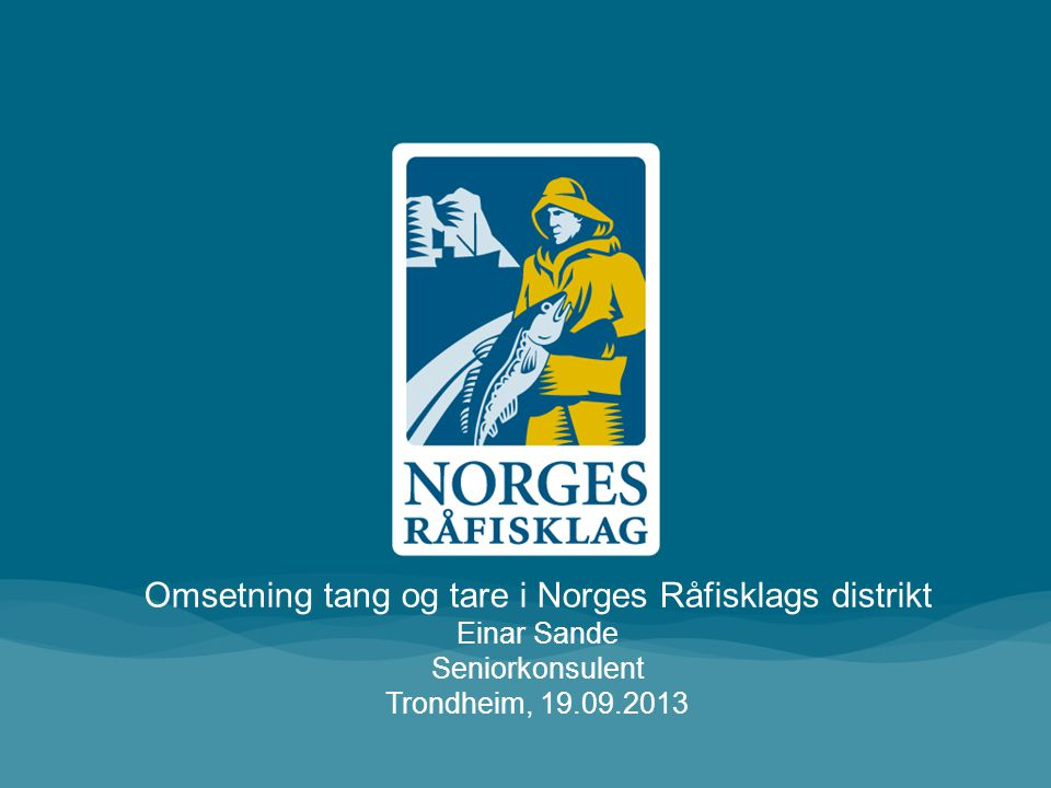 Omsetning tang og tare i Norges Råfisklags distrikt Einar Sande