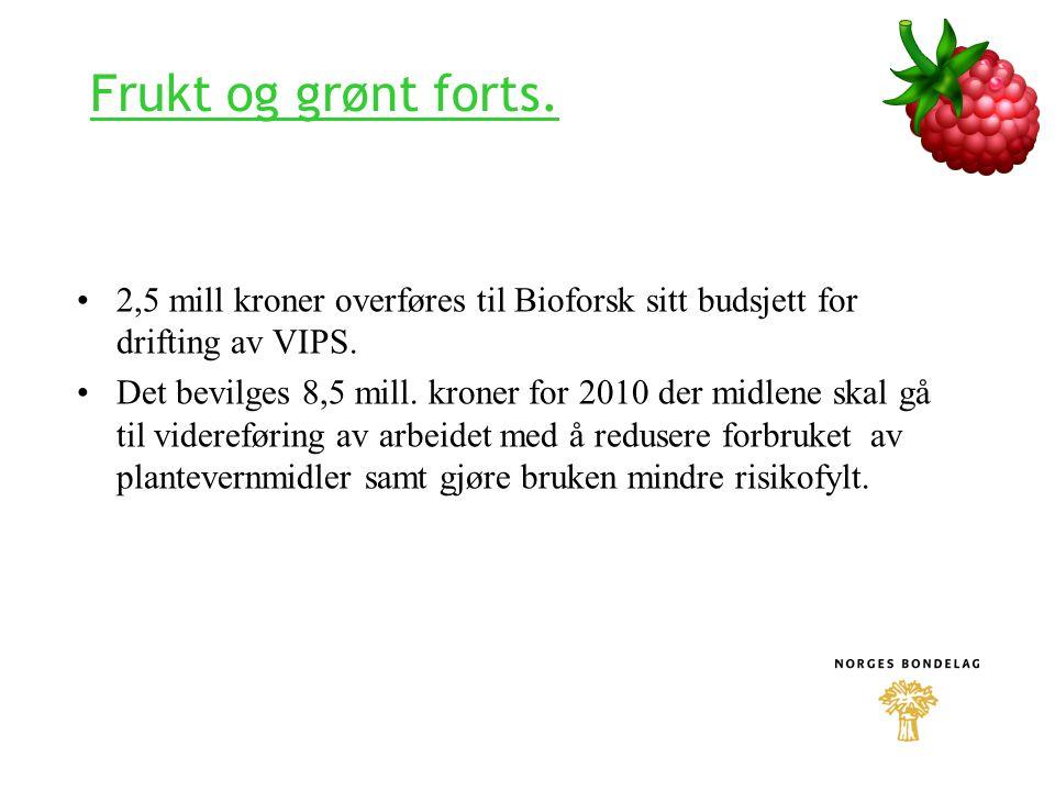 Frukt og grønt forts. 2,5 mill kroner overføres til Bioforsk sitt budsjett for drifting av VIPS.