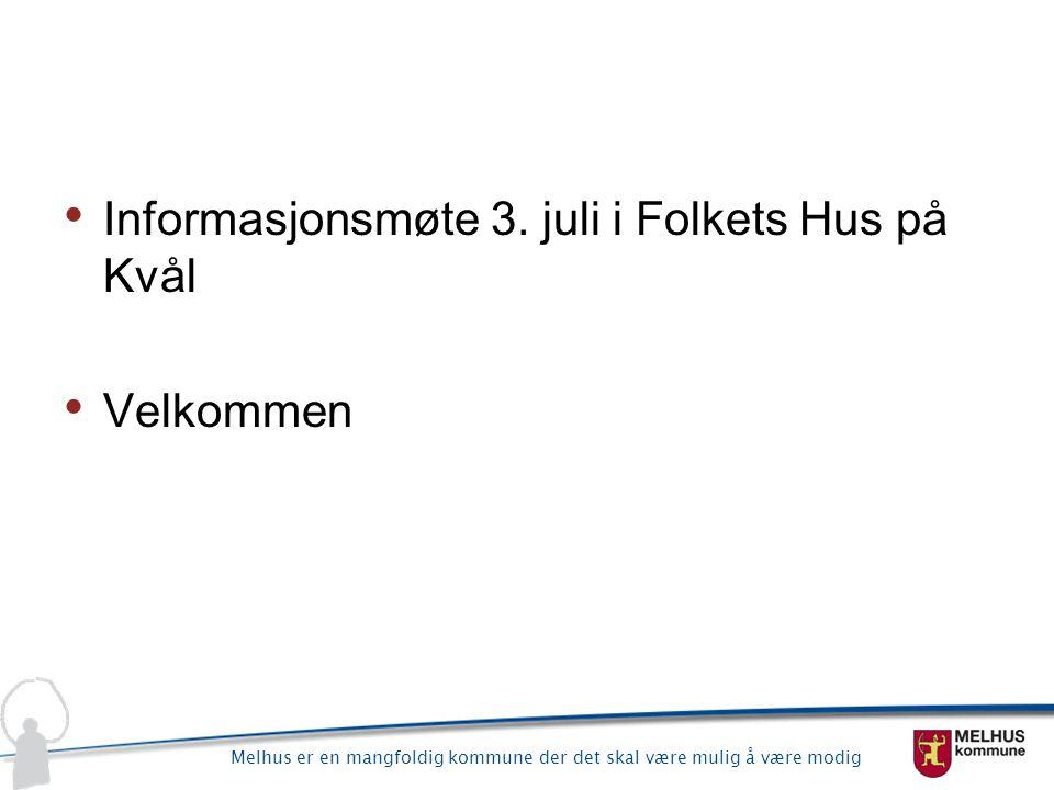 Informasjonsmøte 3. juli i Folkets Hus på Kvål