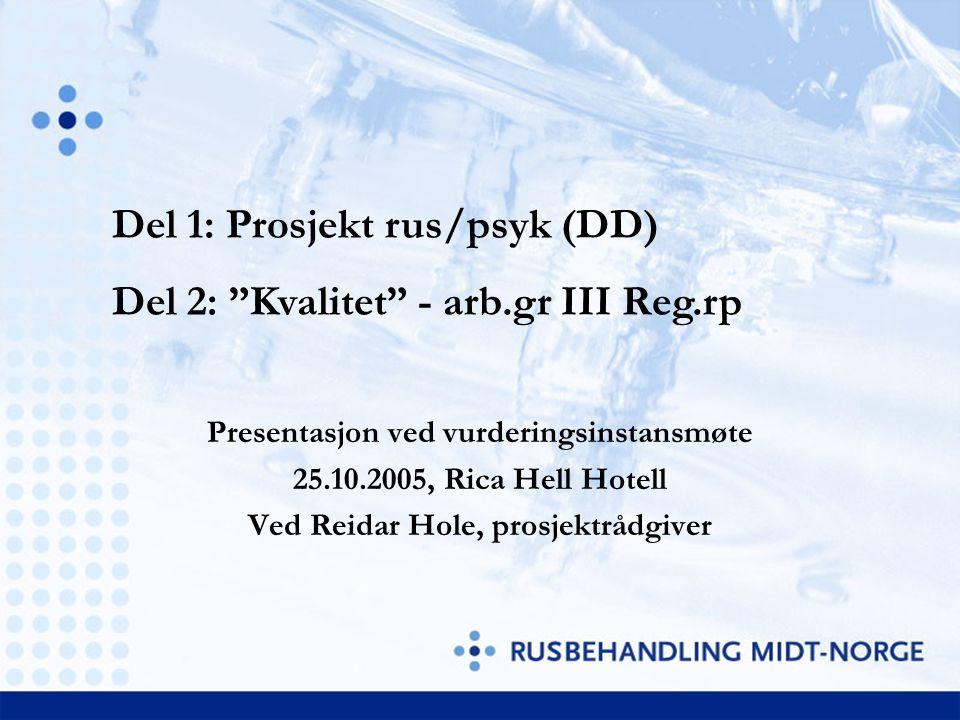 Del 1: Prosjekt rus/psyk (DD) Del 2: Kvalitet - arb.gr III Reg.rp