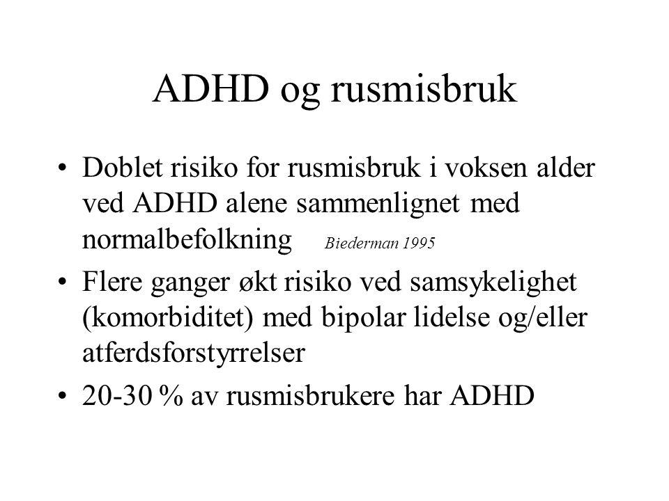 ADHD og rusmisbruk Doblet risiko for rusmisbruk i voksen alder ved ADHD alene sammenlignet med normalbefolkning Biederman 1995.
