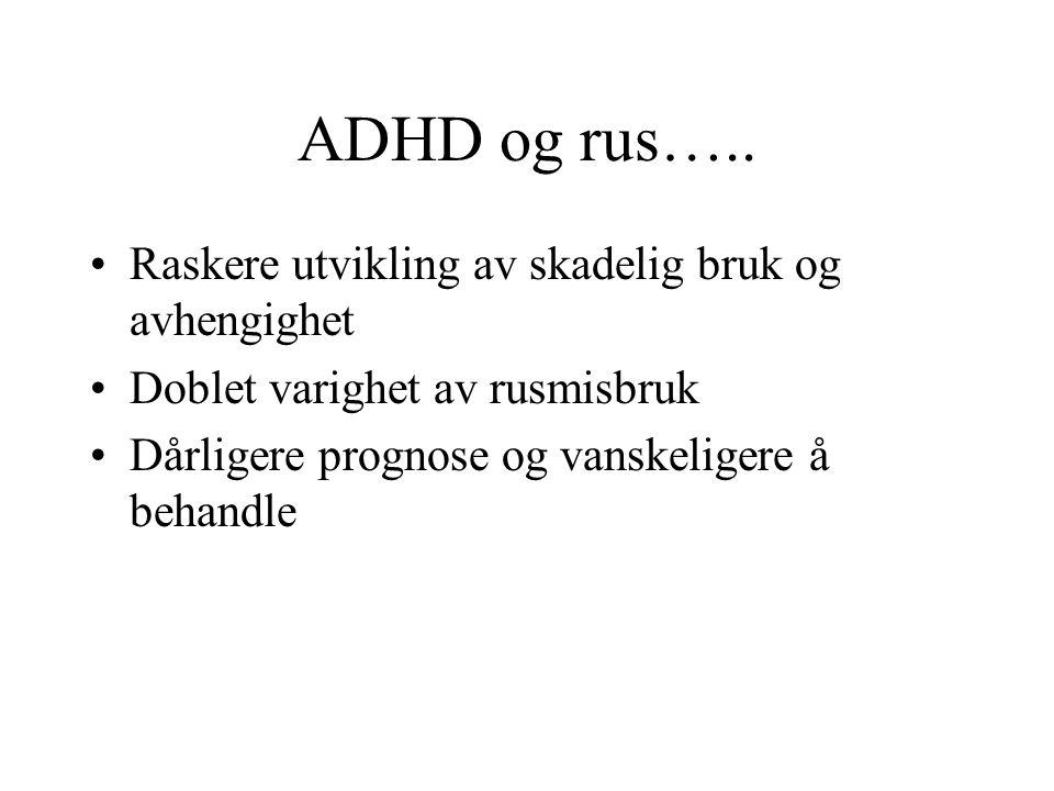 ADHD og rus….. Raskere utvikling av skadelig bruk og avhengighet