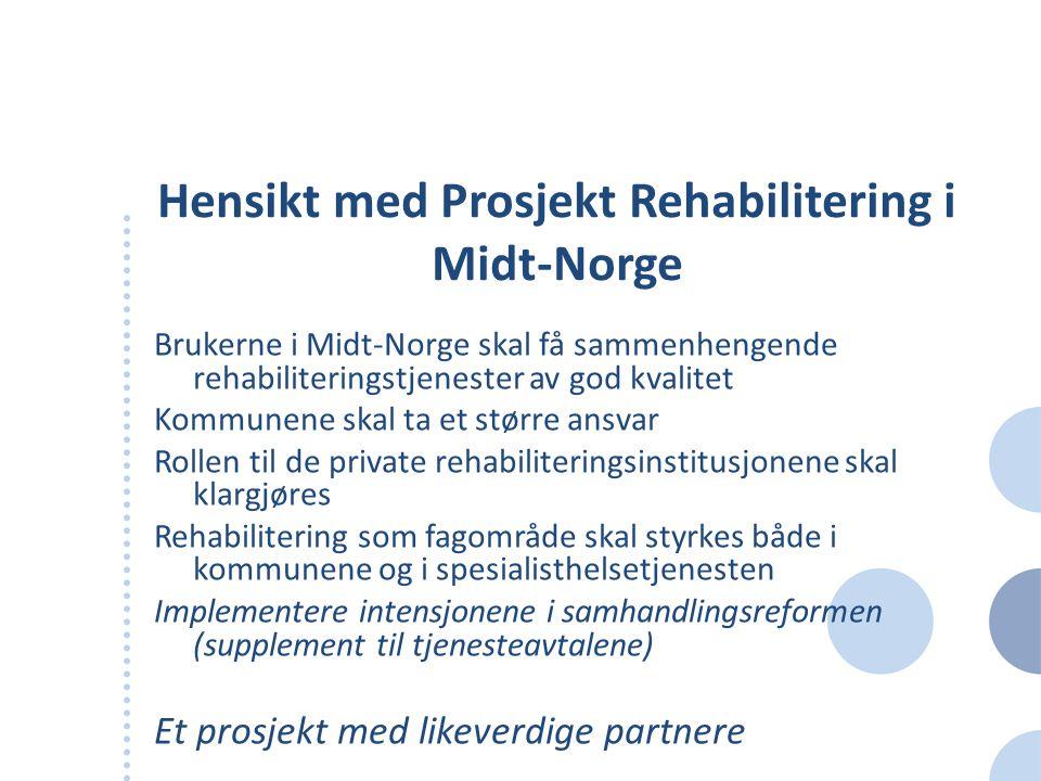 Hensikt med Prosjekt Rehabilitering i Midt-Norge