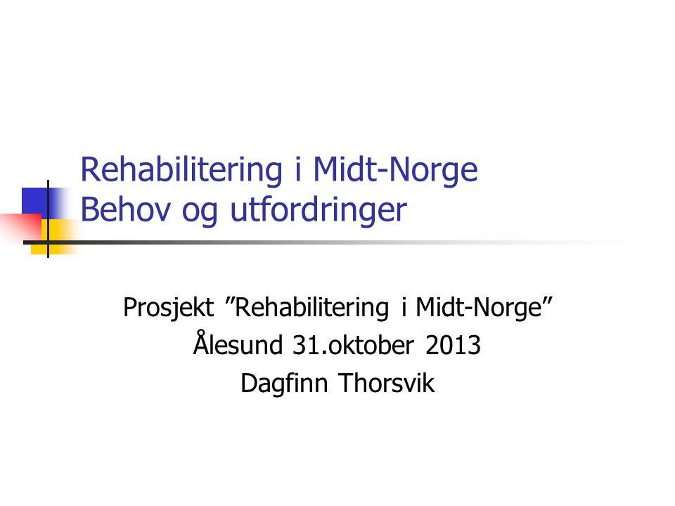 Rehabilitering i Midt-Norge Behov og utfordringer