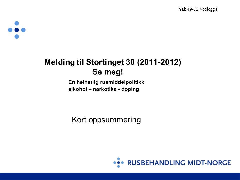 Sak 49-12 Vedlegg 1 Melding til Stortinget 30 (2011-2012) Se meg! En helhetlig rusmiddelpolitikk alkohol – narkotika - doping.