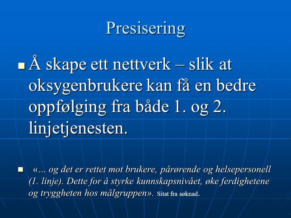 Presisering Å skape ett nettverk – slik at oksygenbrukere kan få en bedre oppfølging fra både 1. og 2. linjetjenesten.