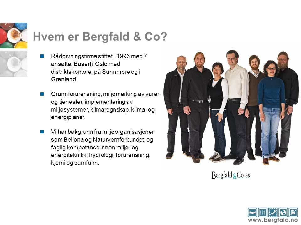 Hvem er Bergfald & Co Rådgivningsfirma stiftet i 1993 med 7 ansatte. Basert i Oslo med distriktskontorer på Sunnmøre og i Grenland.