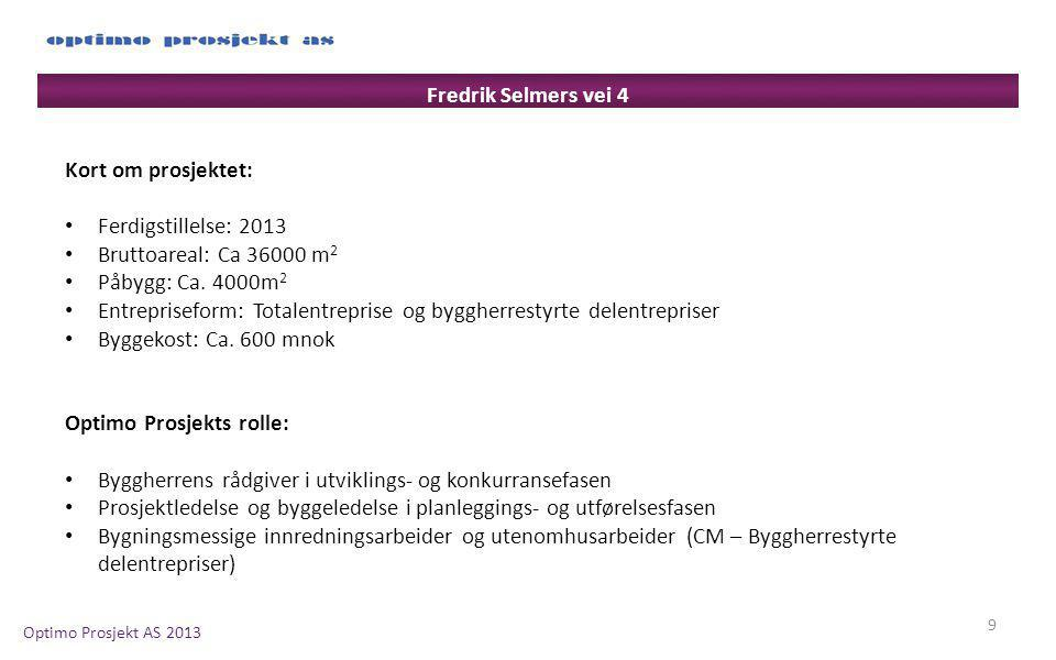 Fredrik Selmers vei 4 Kort om prosjektet: Ferdigstillelse: 2013. Bruttoareal: Ca 36000 m2. Påbygg: Ca. 4000m2.